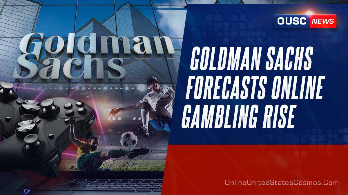 goldman sachs прогнозирует рост онлайн-гемблинга